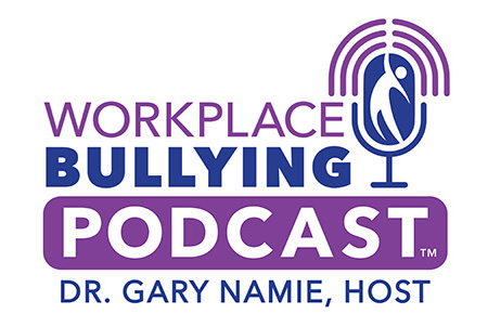 Workplace Bullying Podcast, Dr. Gary Namie, Host
